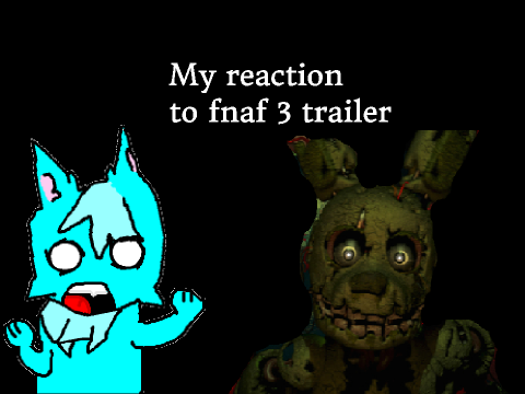 Original project my reaction to fnaf 3 trailer by melthecoolcat